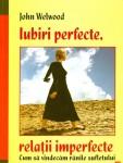 John Wellwood - Iubiri perfecte, relatii imperfecte