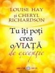 Louise L. Hay - Tu iti poti crea o viata de exceptie