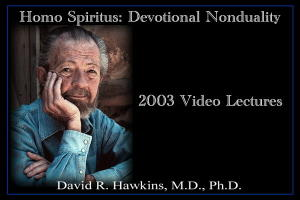 David R. Hawkins - Homo Spiritus - Devotional Nonduality - 2003 Video Lectures