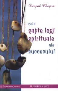 Deepak Chopra -  Cele şapte legi spirituale ale succesului