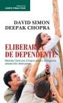 Deepak Chopra - Eliberarea de dependente. Metoda centrului Chopra pentru invingerea obiceiurilor distructive