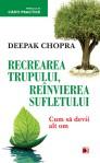 Deepak Chopra - Recrearea trupului. Reinvierea sufletului. Cum sa devii alt om