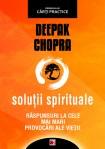 Deepak Chopra - Soluţii spirituale. Raspunsuri la cele mai mari provocari ale vietii