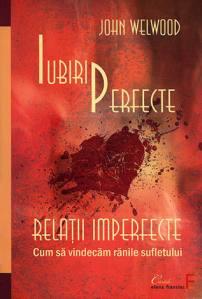 John Welwood - Iubiri perfecte, relaţii imperfecte